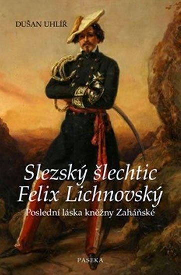 Uhlíř Dušan: Slezský šlechtic Felix Lichnovský