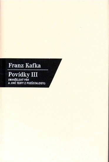 Kafka Franz: Povídky III. -  Manželský pár a jiné texty z pozůstalosti