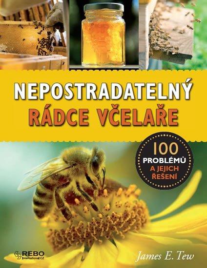 Tew James E.: Nepostradatelný rádce včelaře - 100 problémů a jejich řešení
