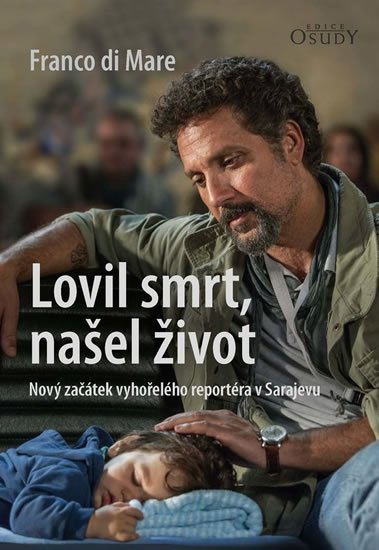 Di Mare Franco: Lovil smrt, našel život - Nový začátek vyhořelého reportéra v Sarajevu