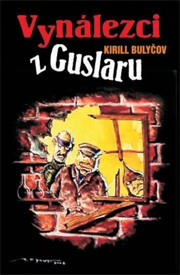 Bulyčov Kir: Vynálezci z Guslaru