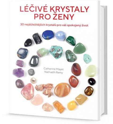 Mayet Catherine, Remy Nathaëlh,: Léčivé krystaly pro ženy - 30 nejdůležitějších krystalů pro váš spokojený ž