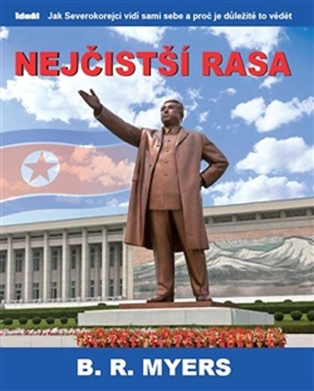 Myers Brian Reynolds: Nejčistší rasa - Jak Severokorejci vidí sami sebe a proč je důležité to věd