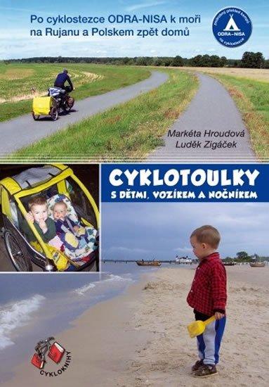 Hroudová Markéta, Zigáček Luděk,: Cyklotoulky I. s dětmi, vozíkem a nočníkem