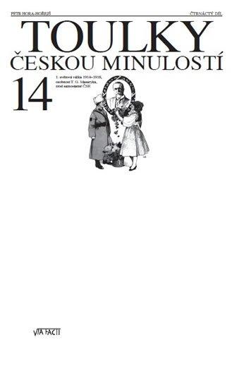 Hora Petr: Toulky českou minulostí 14 - Válka 1914-1918, osobnost TGM, zrod ČSR