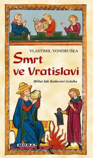 Vondruška Vlastimil: Smrt ve Vratislavi - Hříšní lidé Království českého