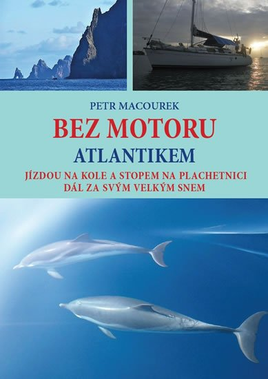 Macourek Petr: Bez motoru Atlantikem - Jízdou na kole a stopem na plachetnici dál za svým