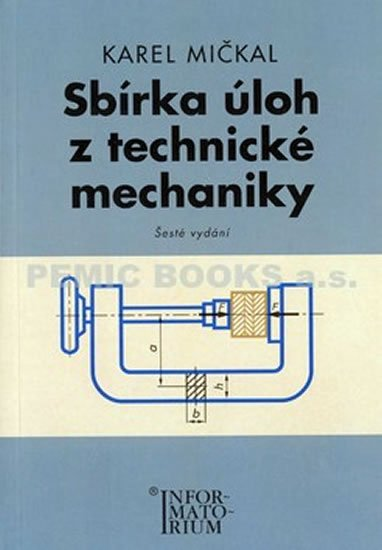 Mičkal Karel: Sbírka úloh z technické mechaniky