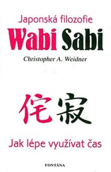Weidner Christopher A.: Wabi Sabi - Japonská filosofie