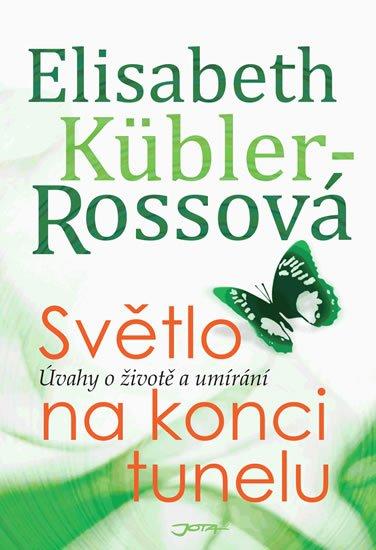 Küblerová Rossová Elisabeth: Světlo na konci tunelu - Úvahy o životě a umírání