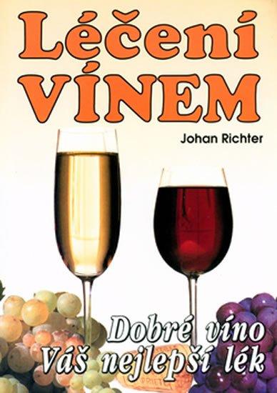 Richter Johan: Léčení vínem - dobré víno váš nejlepší lék