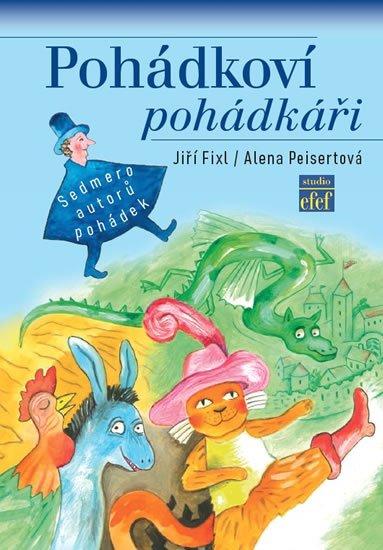 Fixl Jiří, Peisertová Alena,: Pohádkoví pohádkáři - Sedmero autorů pohádek