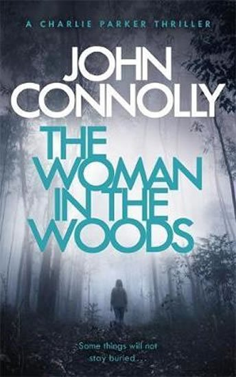 Connolly John: The Woman in the Woods : A Charlie Parker Thriller: 16. From the No. 1 Best