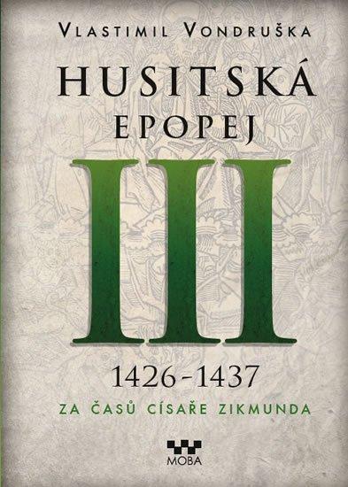 Vondruška Vlastimil: Husitská epopej III. 1426 -1437 - Za časů císaře Zikmunda