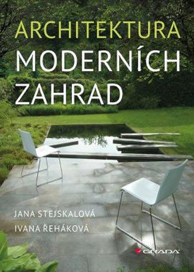 Stejskalová Jana, Řeháková Ivana: Architektura moderních zahrad