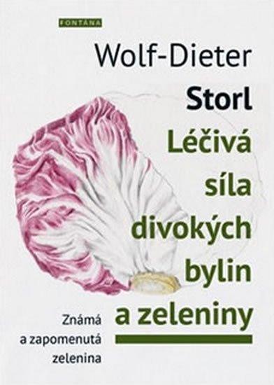 Storl Wolf-Dieter: Léčivá síla divokých bylin a zeleniny - Známá a zpomenutá zelenina