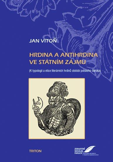 Vitoň Jan: Hrdina a antihrdina ve státním zájmu