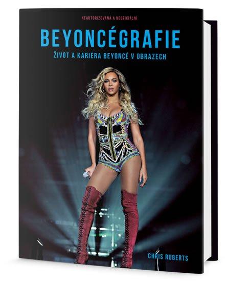 Roberts Chris: Beyoncégrafie - Život a kariéra Beyoncé v obrazech