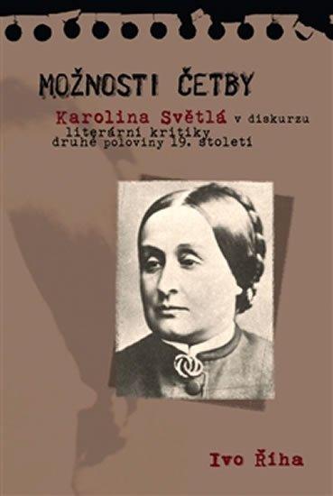 Říha Ivo: Možnosti četby - Karolina Světlá v diskurzu literární kritiky druhé polovin