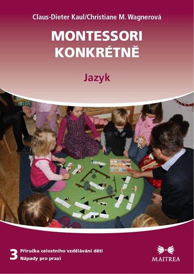 Kaul Claus-Dieter, Wagnerová Christiane M.,: Montessori konkrétně 3 - Jazyk