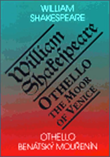 Shakespeare William: Othello, benátský mouřenín / Othello, the Moor of Venice
