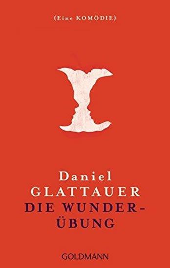 Glattauer Daniel: Die Wunderübung: Eine Kömödie