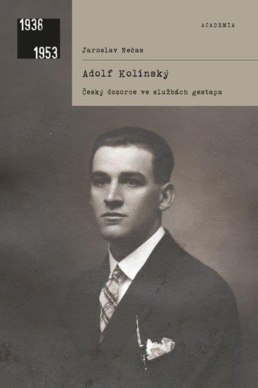 Nečas Jaroslav: Adolf Kolínský - Český dozorce ve službách gestapa