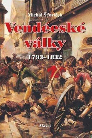 Šťovíček Michal: Vendéeské války 1793–1832