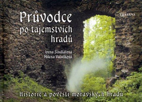 Fučíková Renáta, Ježková Alena: Průvodce po tajemstvích hradů - Historie a pověsti moravských hradů