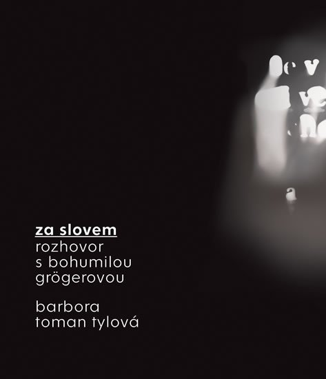 Toman Tylová Barbora, Grögerová Bohumila,: Za slovem - Rozhovor s Bohumilou Grögerovou