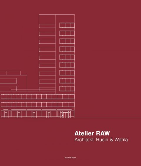 neuveden: Atelier RAW - Architekti Rusín & Wahla 2009-2019