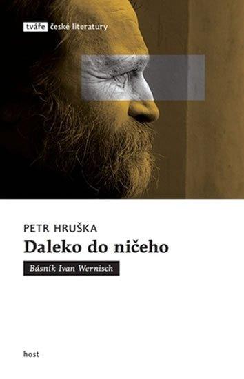 Hruška Petr: Daleko do ničeho - Básník Ivan Wernisch