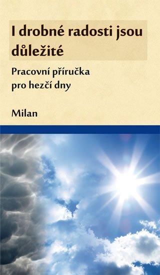 Milan: I drobné radosti jsou důležité (Pracovní příručka pro hezčí dny)