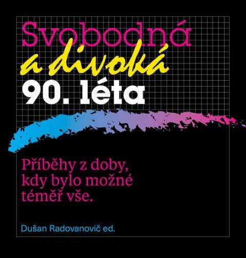 Radovanovič Dušan: Svobodná a divoká 90. léta