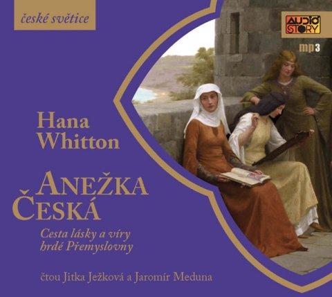 Whitton Hana: Anežka Česká - Cesta lásky a víry hrdé Přemyslovny - CDmp3 (Čte Jitka Ježko