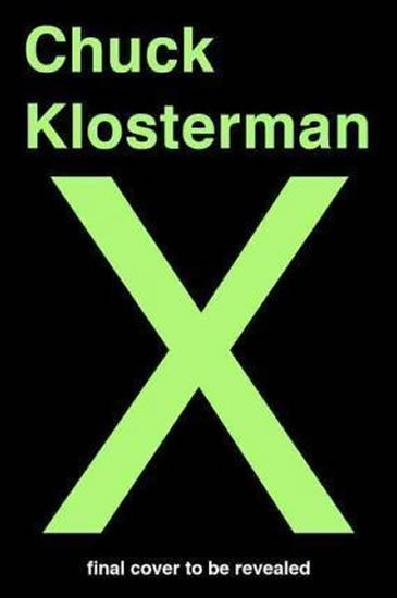 Klosterman Chuck: Chuck Klosterman X : A Highly Specific, Defiantly Incomplete History of the