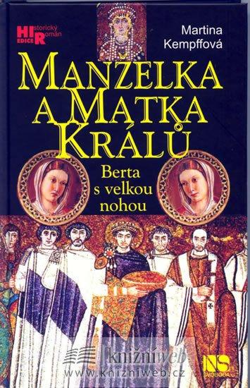Kempffová Martina: Manželka a matka králů - Berta s velkou nohou