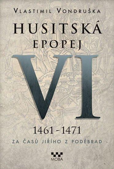 Vondruška Vlastimil: Husitská epopej VI. 1461 -1471 - Za časů Jiřího z Poděbrad