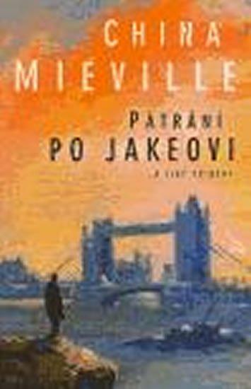 Miéville China: Pátrání po Jakeovi a jiné příběhy