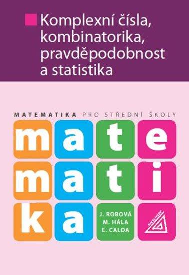 Calda E., Robová J., Hála M.: Matematika pro SŠ - Komplexní čísla, kombinatorika, pravděpodobnost a stati