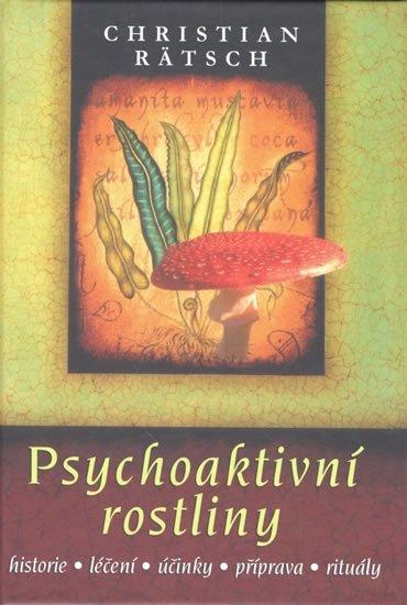 Rätsch Christian: Psychoaktivní rostliny * historie * léčení * účinky * příprava * rituály