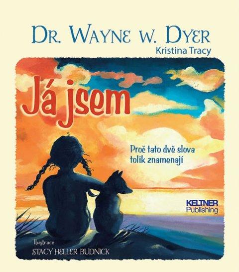 Dyer Wayne Walter: Já jsem - Proč tato dvě slova tolik znamenají