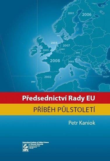 Kaniok Petr: Předsednictví Rady EU: příběh půlstoletí