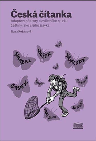 Kořánová Ilona: Česká čítanka – adaptované texty a cvičení ke studiu češtiny jako cizího ja