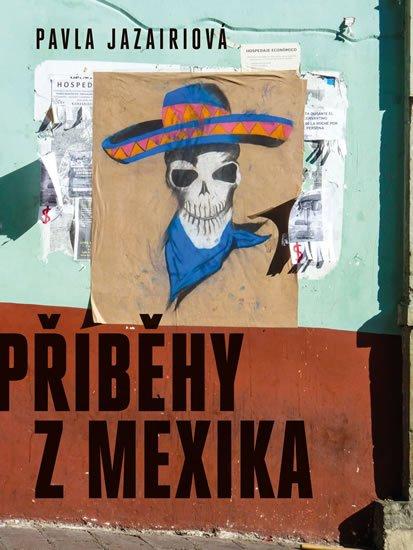 Jazairiová Pavla: Příběhy z Mexika
