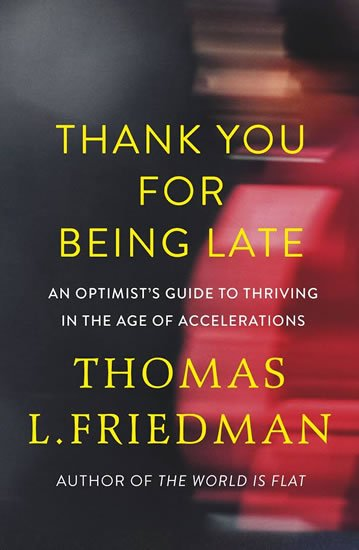 Friedman Thomas L.: Thank You for Being Late : An Optimist´s Guide to Thriving in the Age of Ac