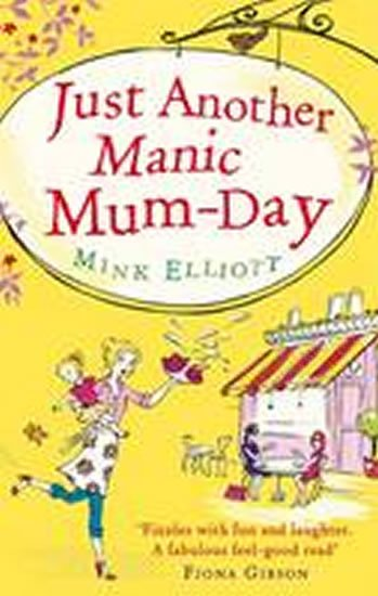Elliottová Mink: Just Another Manic Mum-Day