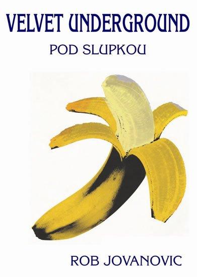 Jovanovic Rob: Velvet Underground - Pod slupkou