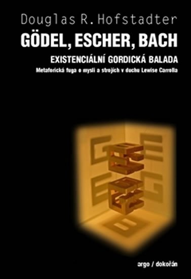 Hofstadter Douglas: Gödel, Escher, Bach - Existenciální gordická balada. Metaforická fuga o mys