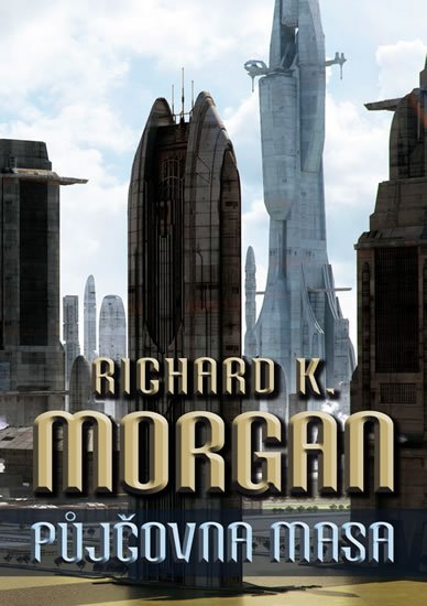Morgan Richard K.: Takeshi Kovacz 1 - Půjčovna masa